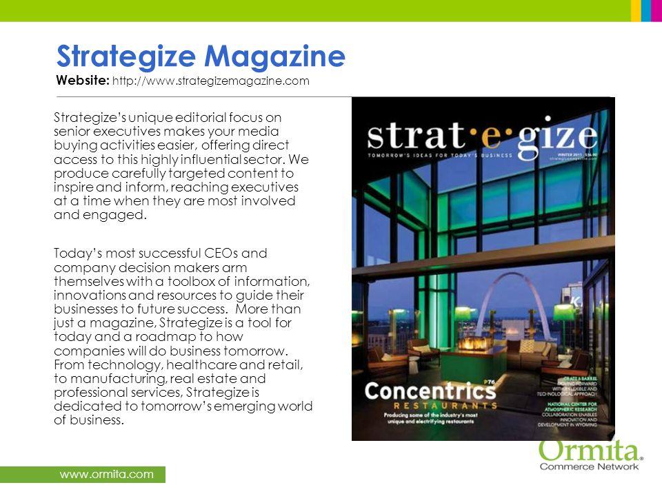 www.ormita.com Strategize Magazine Website: http://www.strategizemagazine.com Strategizes unique editorial focus on senior executives makes your media