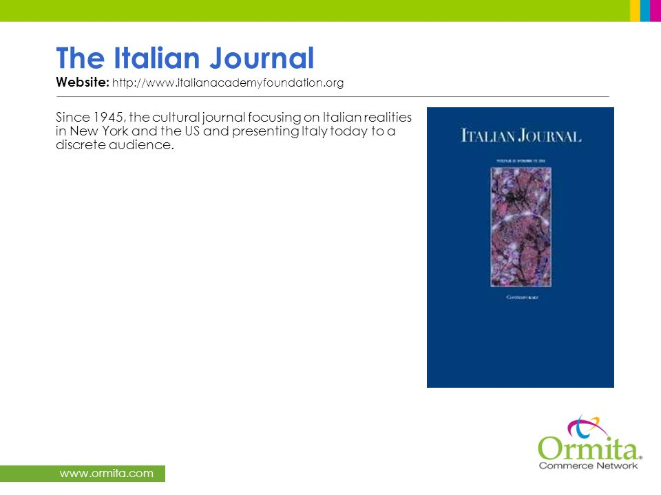 www.ormita.com The Italian Journal Website: http://www.italianacademyfoundation.org Since 1945, the cultural journal focusing on Italian realities in