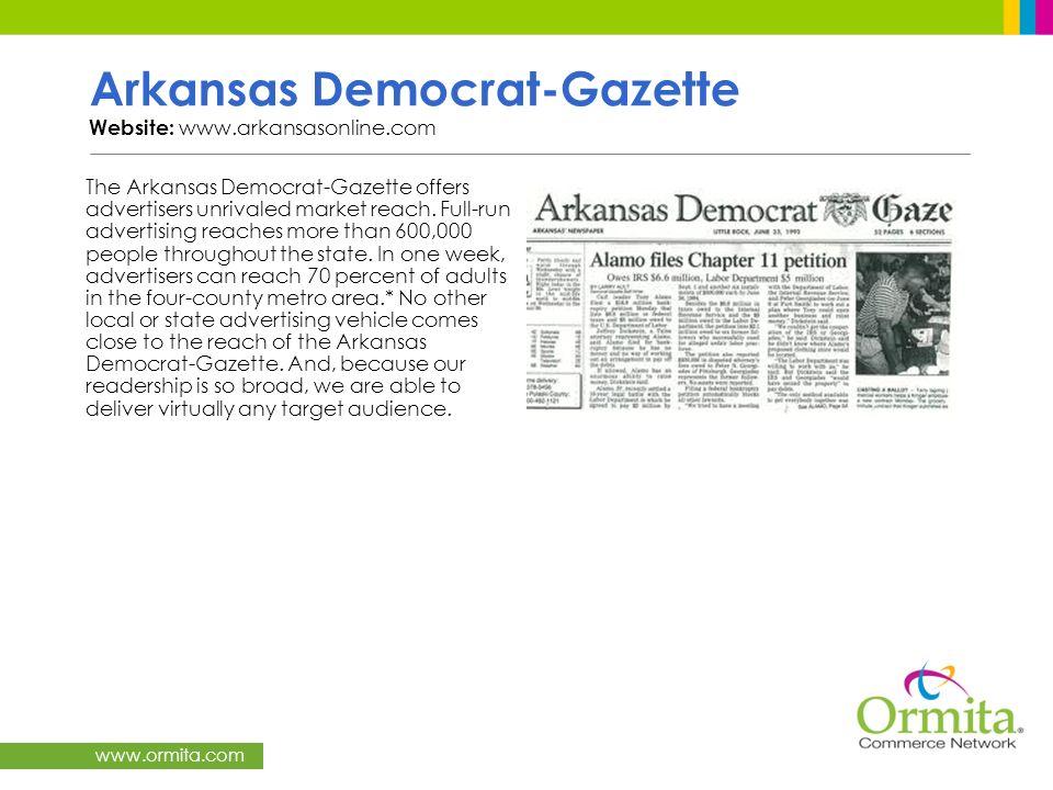 www.ormita.com Arkansas Democrat-Gazette Website: www.arkansasonline.com The Arkansas Democrat-Gazette offers advertisers unrivaled market reach. Full