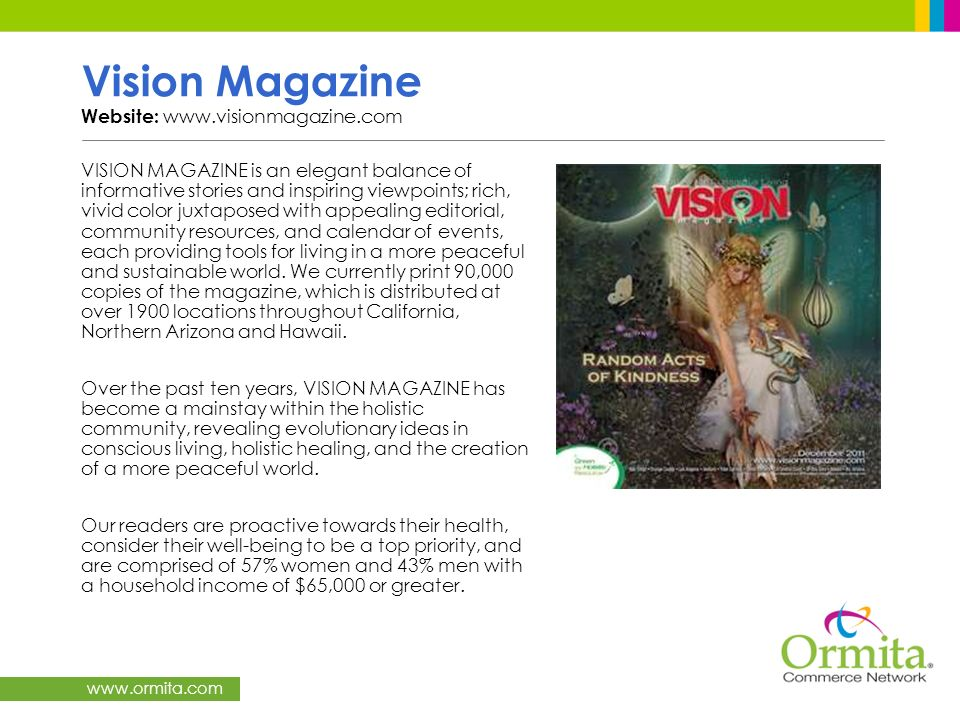 www.ormita.com Vision Magazine Website: www.visionmagazine.com VISION MAGAZINE is an elegant balance of informative stories and inspiring viewpoints;