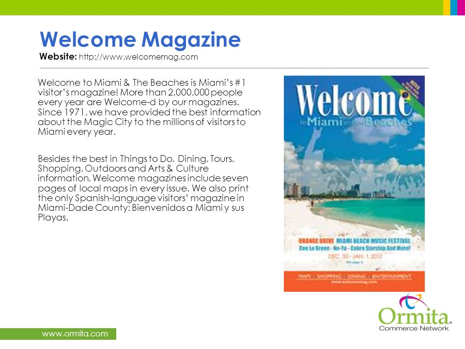 www.ormita.com Welcome Magazine Website: http://www.welcomemag.com Welcome to Miami & The Beaches is Miamis #1 visitors magazine! More than 2,000,000