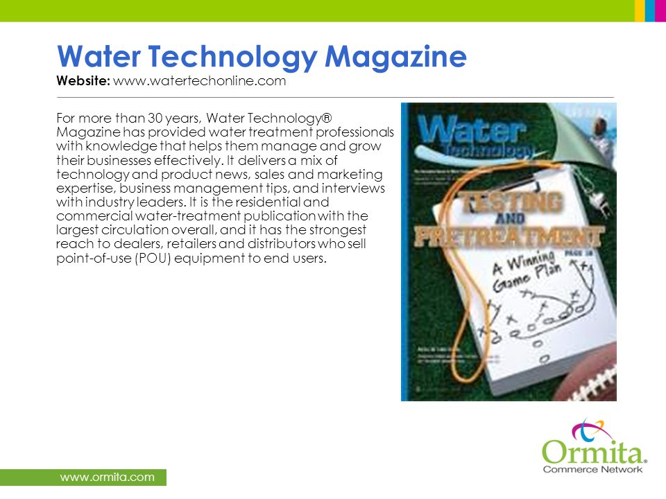 www.ormita.com Water Technology Magazine Website: www.watertechonline.com For more than 30 years, Water Technology® Magazine has provided water treatm