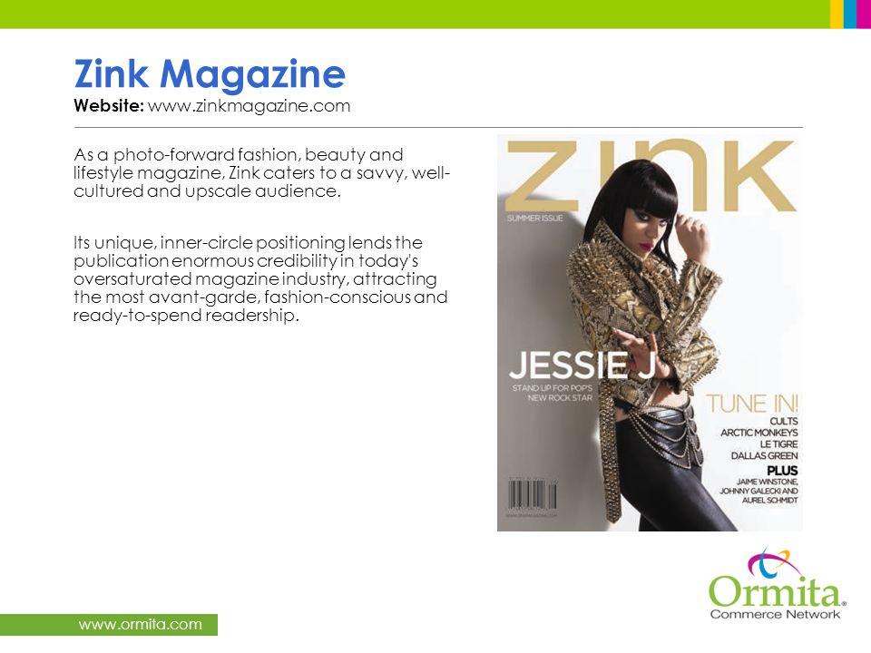 www.ormita.com Zink Magazine Website: www.zinkmagazine.com As a photo-forward fashion, beauty and lifestyle magazine, Zink caters to a savvy, well- cu