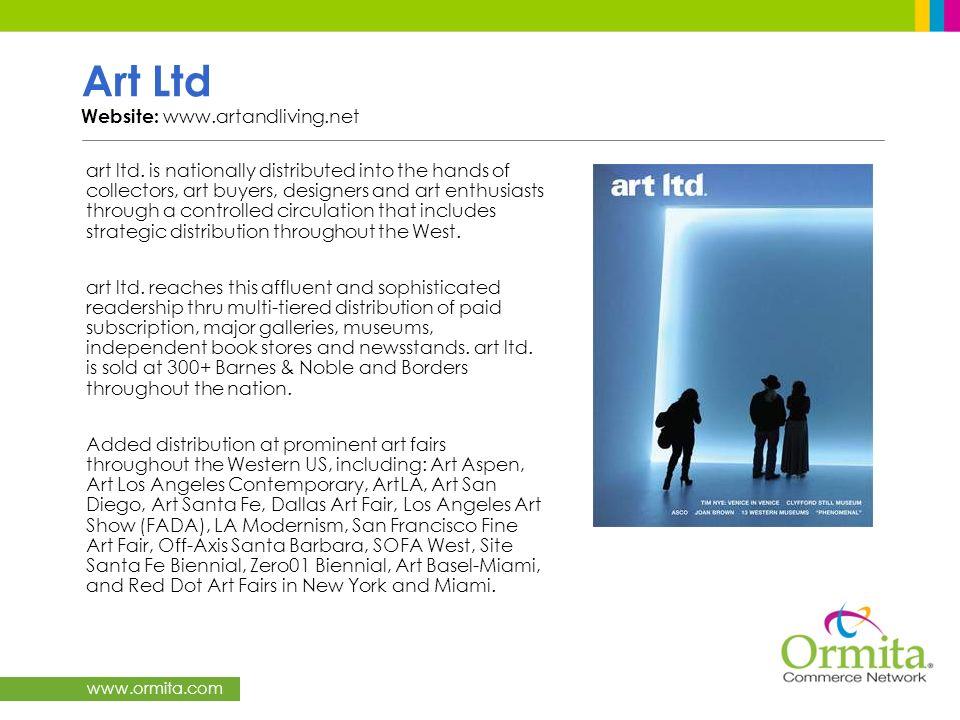 www.ormita.com Art Ltd Website: www.artandliving.net art ltd. is nationally distributed into the hands of collectors, art buyers, designers and art en