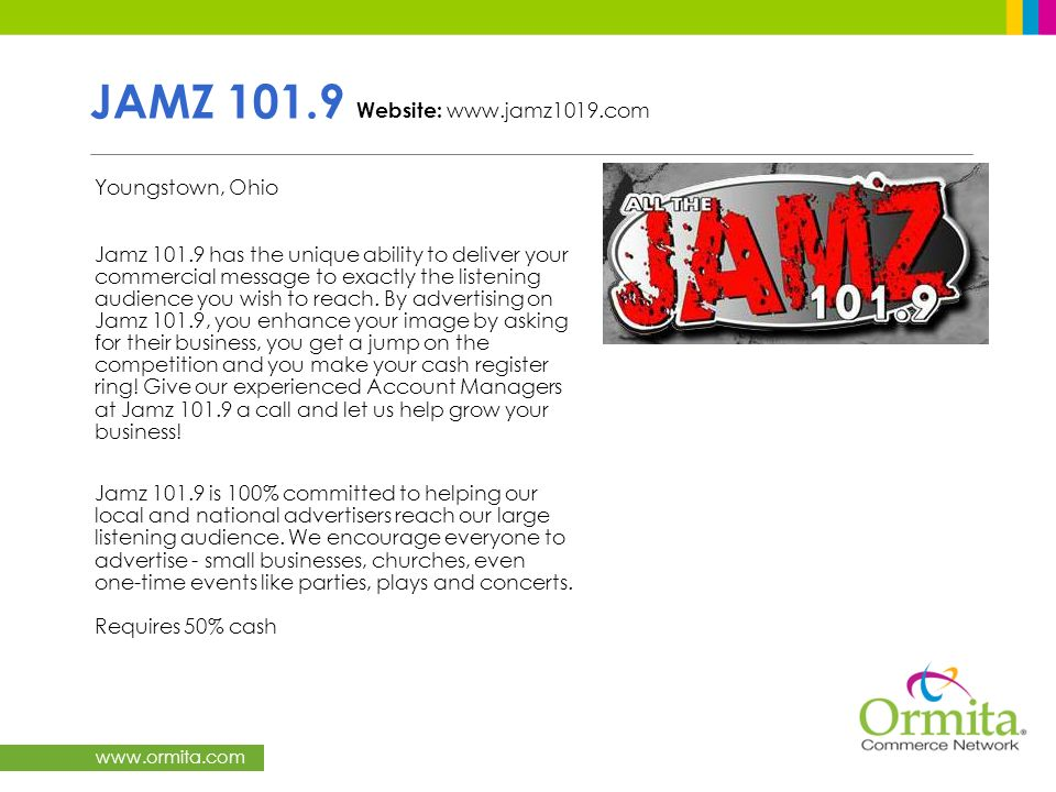 www.ormita.com JAMZ 101.9 Website: www.jamz1019.com Youngstown, Ohio Jamz 101.9 has the unique ability to deliver your commercial message to exactly t