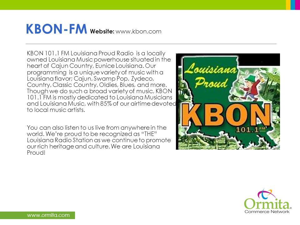 www.ormita.com KBON-FM Website: www.kbon.com KBON 101.1 FM Louisiana Proud Radio is a locally owned Louisiana Music powerhouse situated in the heart o