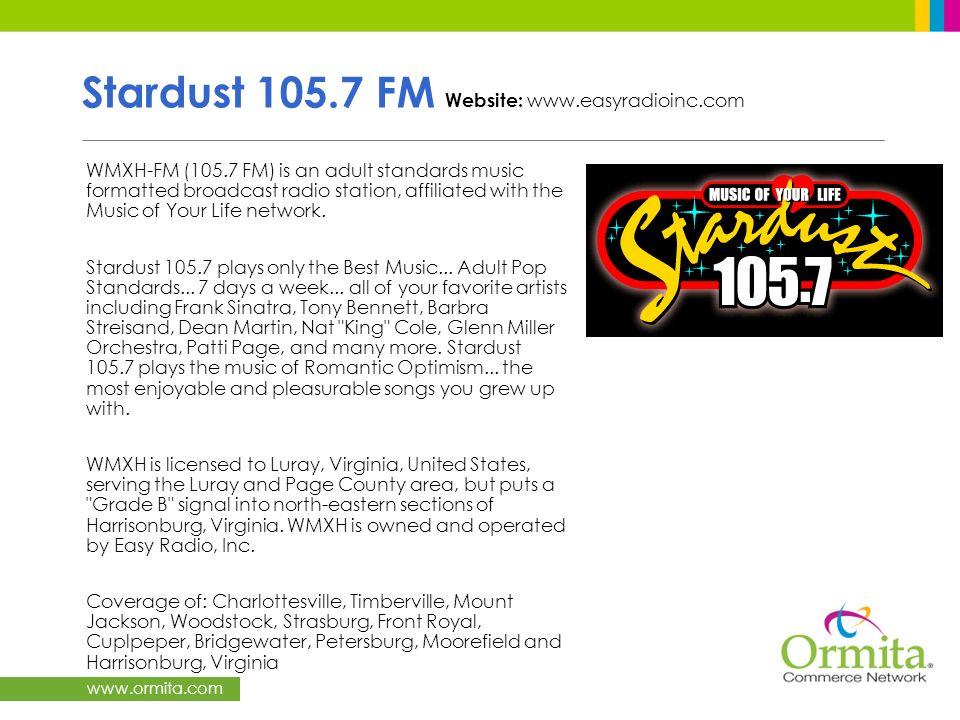 www.ormita.com Stardust 105.7 FM Website: www.easyradioinc.com WMXH-FM (105.7 FM) is an adult standards music formatted broadcast radio station, affil