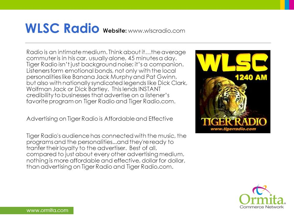 www.ormita.com WLSC Radio Website: www.wlscradio.com Radio is an intimate medium. Think about it…the average commuter is in his car, usually alone, 45