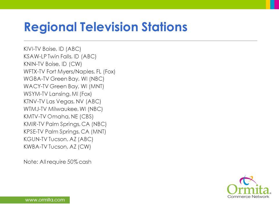 www.ormita.com Regional Television Stations KIVI-TV Boise, ID (ABC) KSAW-LP Twin Falls, ID (ABC) KNIN-TV Boise, ID (CW) WFTX-TV Fort Myers/Naples, FL