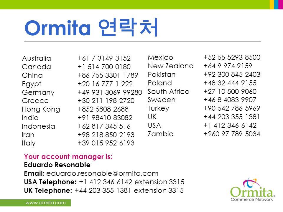www.ormita.com Ormita Australia+61 7 3149 3152 Canada+1 514 700 0180 China+86 755 3301 1789 Egypt+20 16 777 1 222 Germany+49 931 3069 99280 Greece+30