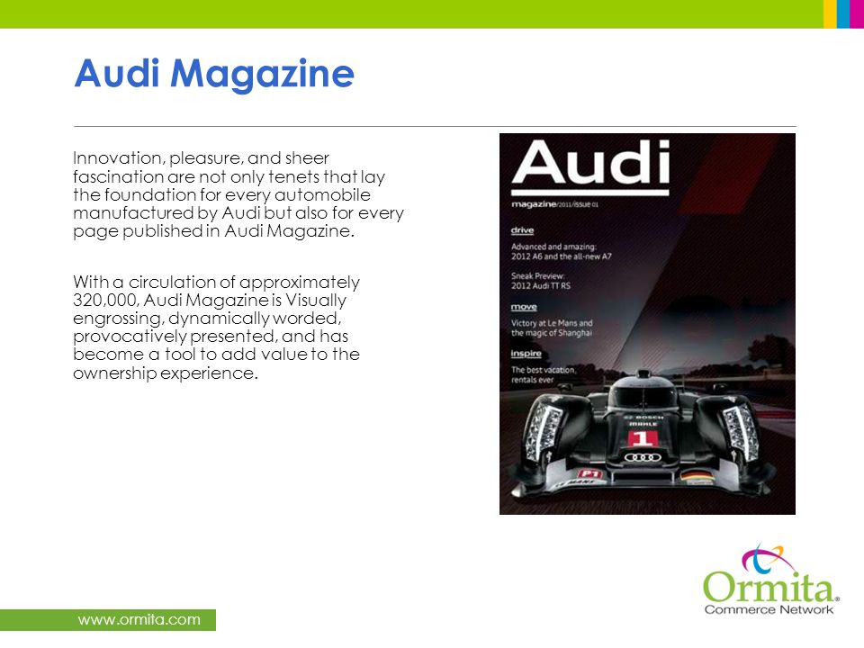 www.ormita.com Audi Magazine Innovation, pleasure, and sheer fascination are not only tenets that lay the foundation for every automobile manufactured