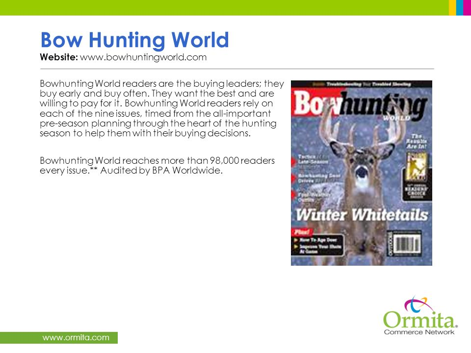www.ormita.com Bow Hunting World Website: www.bowhuntingworld.com Bowhunting World readers are the buying leaders; they buy early and buy often. They