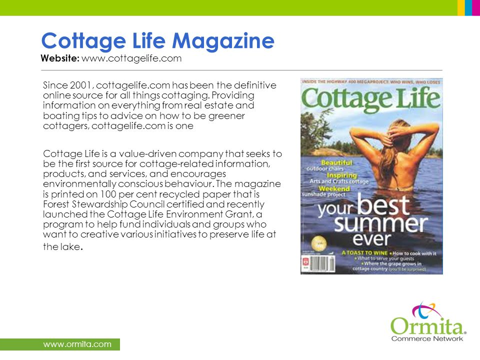 www.ormita.com Cottage Life Magazine Website: www.cottagelife.com Since 2001, cottagelife.com has been the definitive online source for all things cot