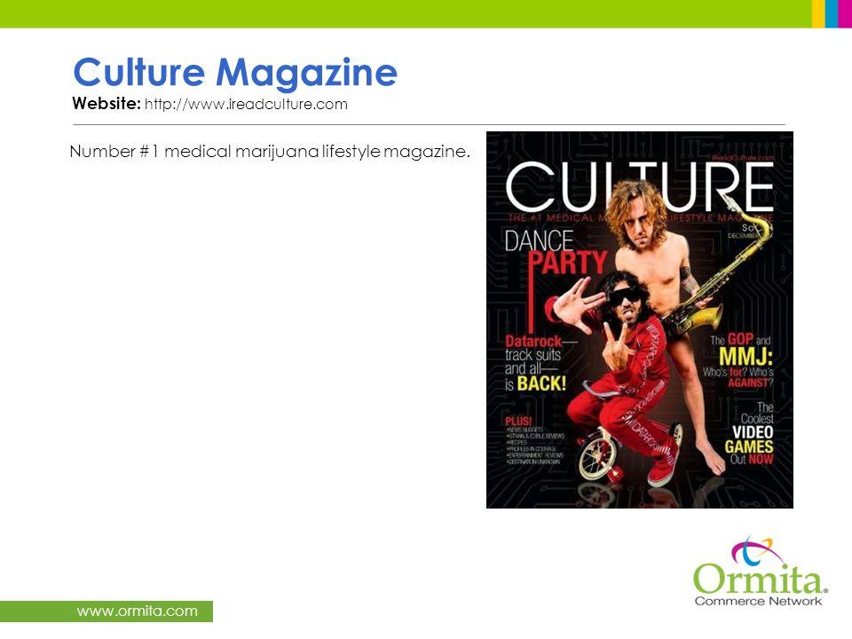 www.ormita.com Culture Magazine Website: http://www.ireadculture.com Number #1 medical marijuana lifestyle magazine.