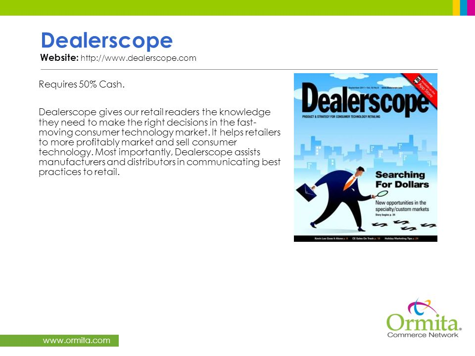 www.ormita.com Dealerscope Website: http://www.dealerscope.com Requires 50% Cash. Dealerscope gives our retail readers the knowledge they need to make