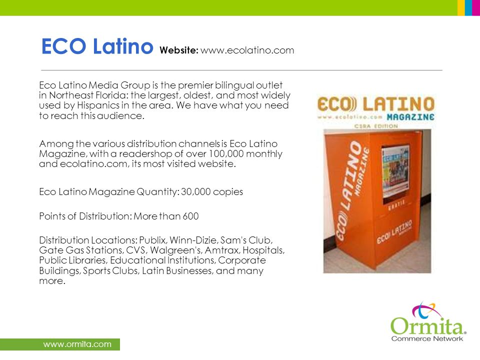 www.ormita.com ECO Latino Website: www.ecolatino.com Eco Latino Media Group is the premier bilingual outlet in Northeast Florida: the largest, oldest,