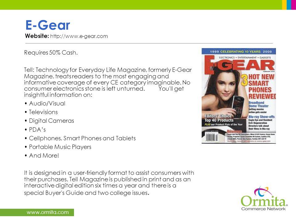 www.ormita.com E-Gear Website: http://www.e-gear.com Requires 50% Cash. Tell: Technology for Everyday Life Magazine, formerly E-Gear Magazine, treats