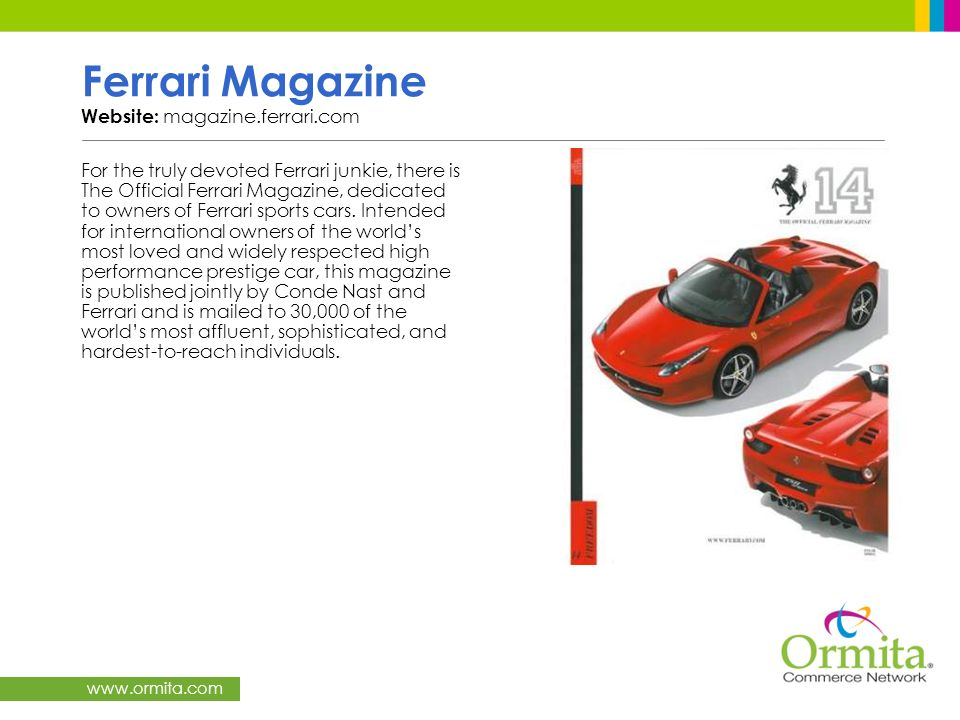 www.ormita.com Ferrari Magazine Website: magazine.ferrari.com For the truly devoted Ferrari junkie, there is The Official Ferrari Magazine, dedicated