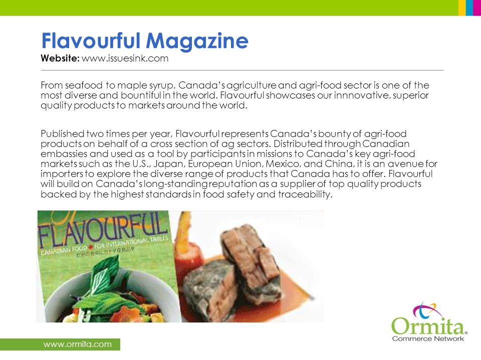 www.ormita.com Flavourful Magazine Website: www.issuesink.com From seafood to maple syrup, Canadas agriculture and agri-food sector is one of the most