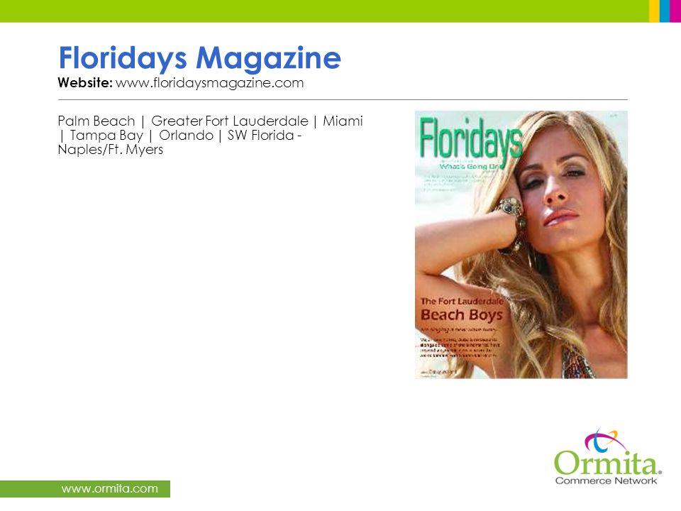 www.ormita.com Floridays Magazine Website: www.floridaysmagazine.com Palm Beach | Greater Fort Lauderdale | Miami | Tampa Bay | Orlando | SW Florida -