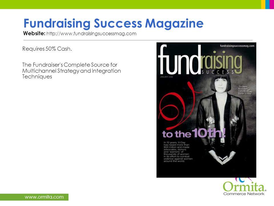 www.ormita.com Fundraising Success Magazine Website: http://www.fundraisingsuccessmag.com Requires 50% Cash. The Fundraiser's Complete Source for Mult