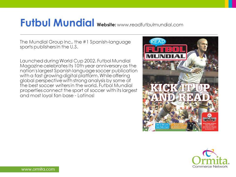 www.ormita.com Futbul Mundial Website: www.readfutbulmundial.com The Mundial Group Inc., the #1 Spanish-language sports publishers in the U.S. Launche