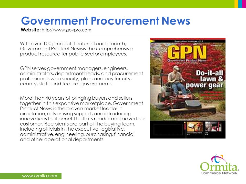 www.ormita.com Government Procurement News Website: http://www.govpro.com With over 100 products featured each month, Government Product Newsis the co
