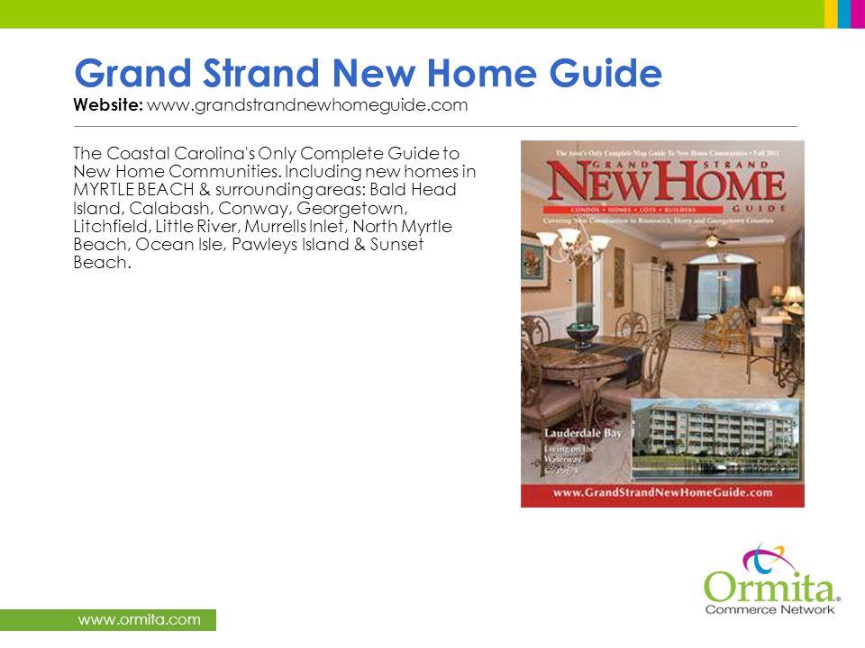 www.ormita.com Grand Strand New Home Guide Website: www.grandstrandnewhomeguide.com The Coastal Carolina's Only Complete Guide to New Home Communities
