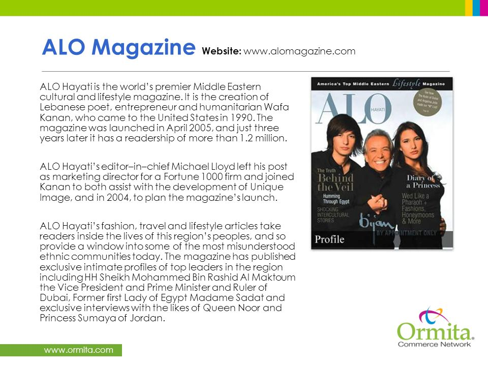 www.ormita.com ALO Magazine Website: www.alomagazine.com ALO Hayati is the worlds premier Middle Eastern cultural and lifestyle magazine. It is the cr