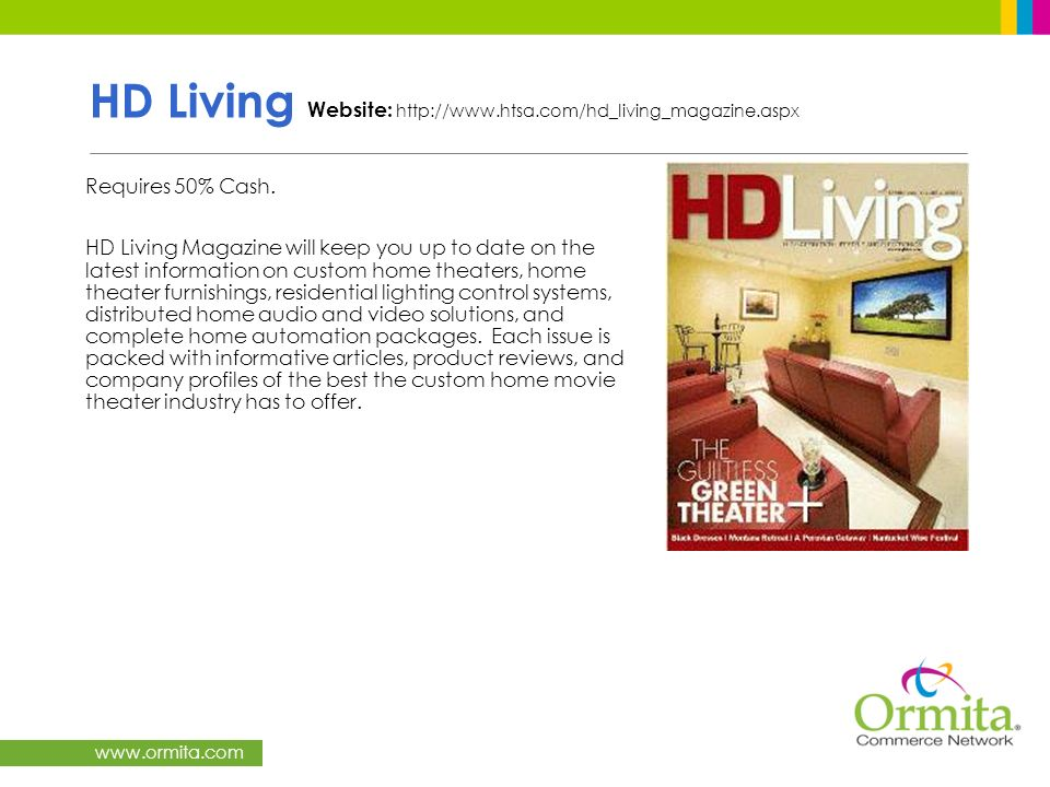 www.ormita.com HD Living Website: http://www.htsa.com/hd_living_magazine.aspx Requires 50% Cash. HD Living Magazine will keep you up to date on the la