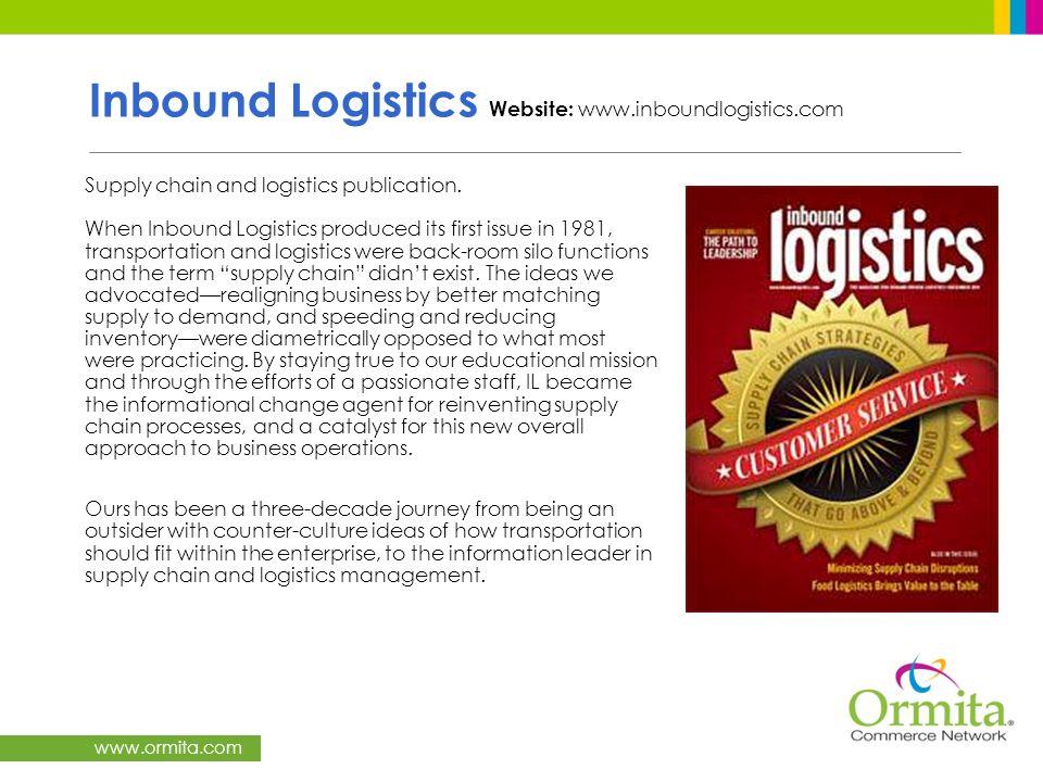www.ormita.com Inbound Logistics Website: www.inboundlogistics.com Supply chain and logistics publication. When Inbound Logistics produced its first i