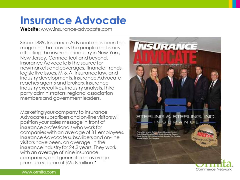www.ormita.com Insurance Advocate Website: www.insurance-advocate.com Since 1889, Insurance Advocate has been the magazine that covers the people and