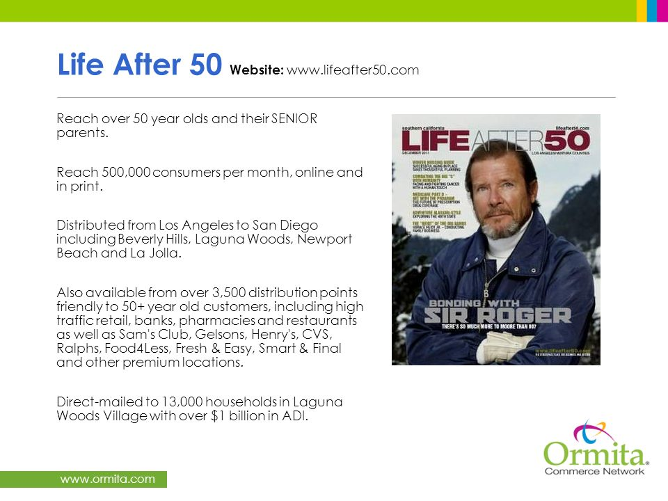 www.ormita.com Life After 50 Website: www.lifeafter50.com Reach over 50 year olds and their SENIOR parents. Reach 500,000 consumers per month, online