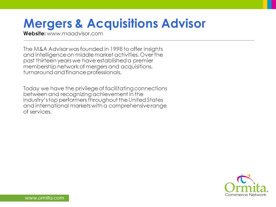 www.ormita.com Mergers & Acquisitions Advisor Website: www.maadvisor.com The M&A Advisor was founded in 1998 to offer insights and intelligence on mid