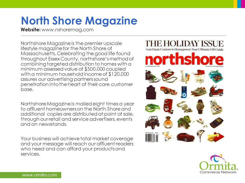 www.ormita.com North Shore Magazine Website: www.nshoremag.com Northshore Magazine is the premier upscale lifestyle magazine for the North Shore of Ma