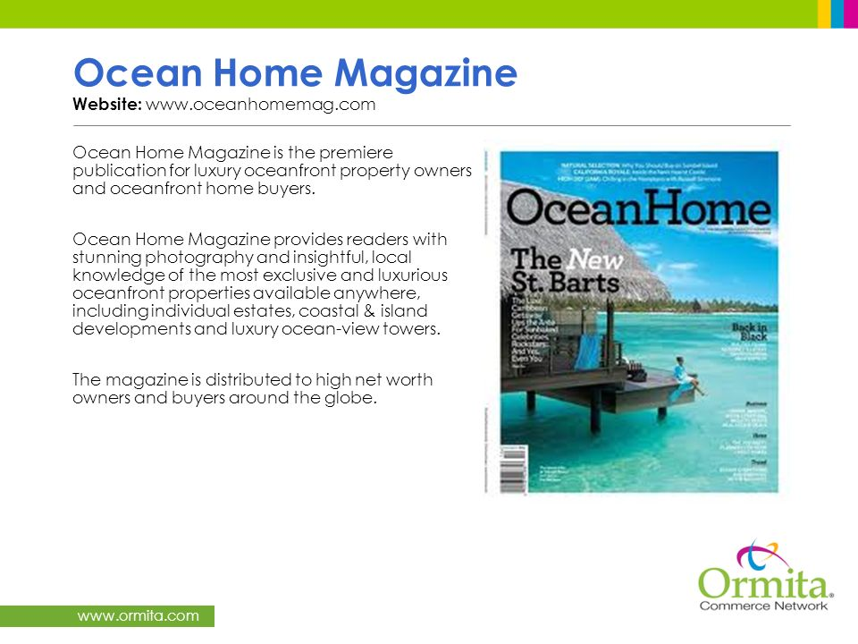 www.ormita.com Ocean Home Magazine Website: www.oceanhomemag.com Ocean Home Magazine is the premiere publication for luxury oceanfront property owners