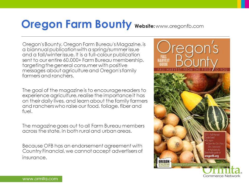 www.ormita.com Oregon Farm Bounty Website: www.oregonfb.com Oregon's Bounty, Oregon Farm Bureau's Magazine, is a biannual publication with a spring/su