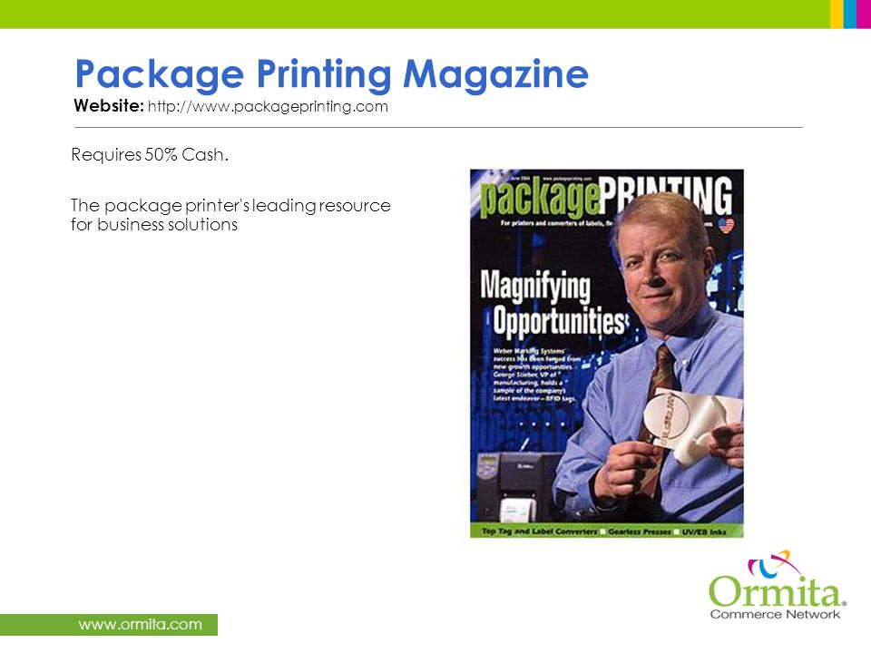 www.ormita.com Package Printing Magazine Website: http://www.packageprinting.com Requires 50% Cash. The package printer's leading resource for busines