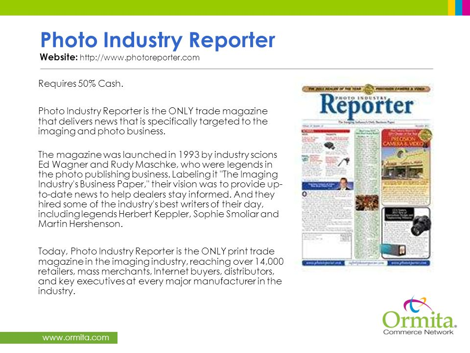 www.ormita.com Photo Industry Reporter Website: http://www.photoreporter.com Requires 50% Cash. Photo Industry Reporter is the ONLY trade magazine tha