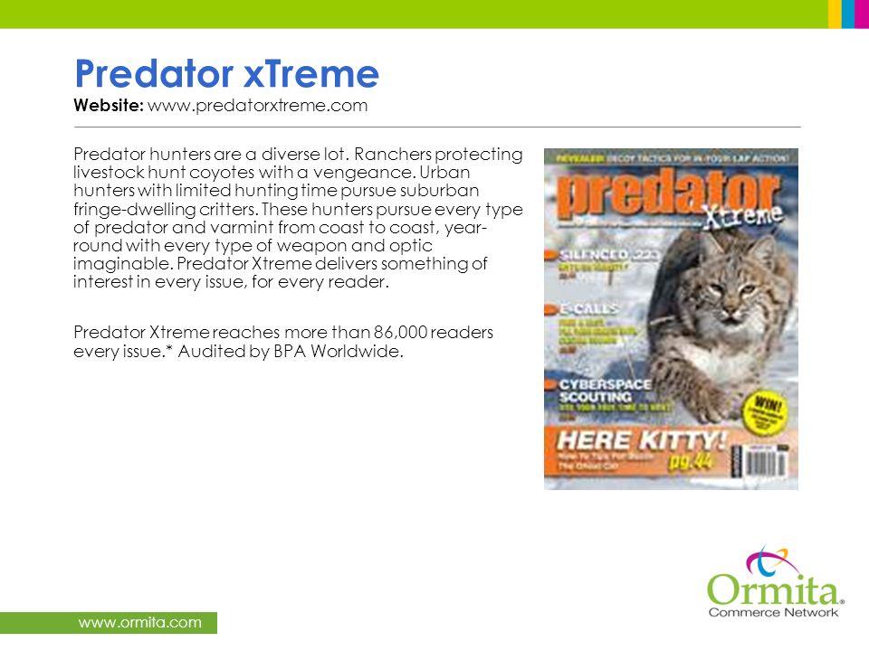 www.ormita.com Predator xTreme Website: www.predatorxtreme.com Predator hunters are a diverse lot. Ranchers protecting livestock hunt coyotes with a v