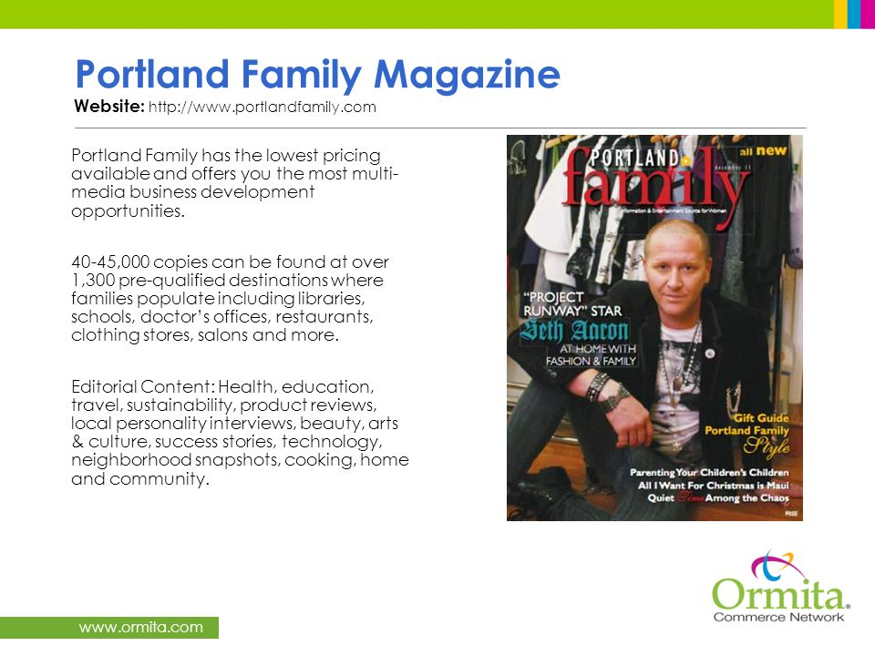 www.ormita.com Portland Family Magazine Website: http://www.portlandfamily.com Portland Family has the lowest pricing available and offers you the mos