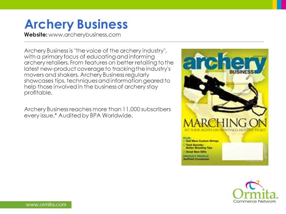 www.ormita.com Archery Business Website: www.archerybusiness.com Archery Business is