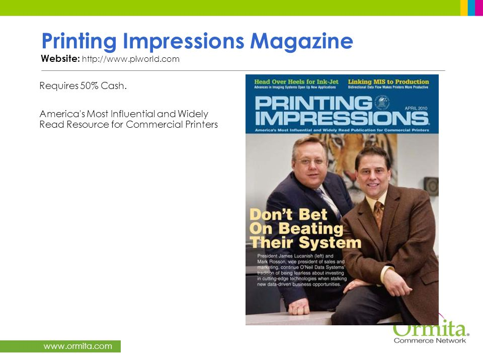www.ormita.com Printing Impressions Magazine Website: http://www.piworld.com Requires 50% Cash. America's Most Influential and Widely Read Resource fo