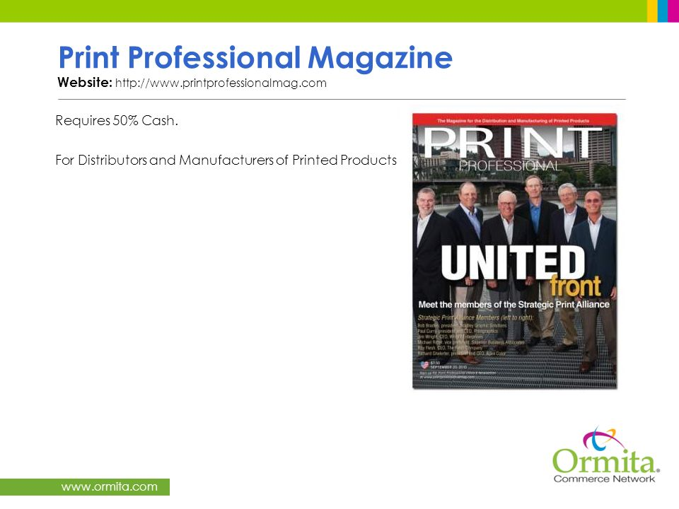 www.ormita.com Print Professional Magazine Website: http://www.printprofessionalmag.com Requires 50% Cash. For Distributors and Manufacturers of Print