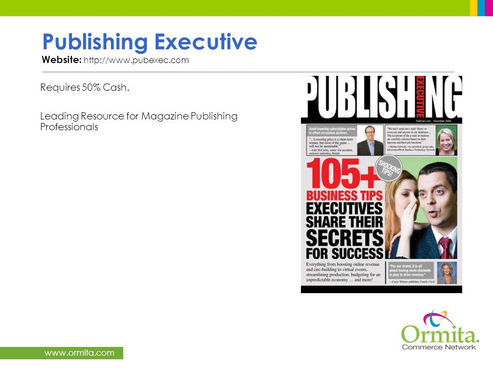 www.ormita.com Publishing Executive Website: http://www.pubexec.com Requires 50% Cash. Leading Resource for Magazine Publishing Professionals