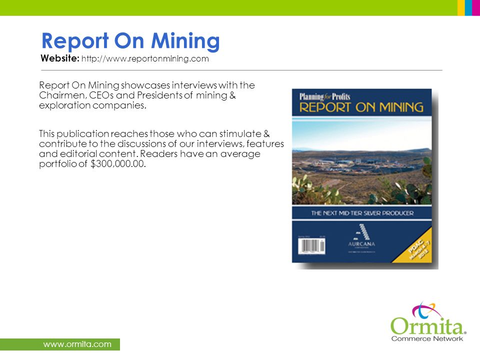 www.ormita.com Report On Mining Website: http://www.reportonmining.com Report On Mining showcases interviews with the Chairmen, CEOs and Presidents of
