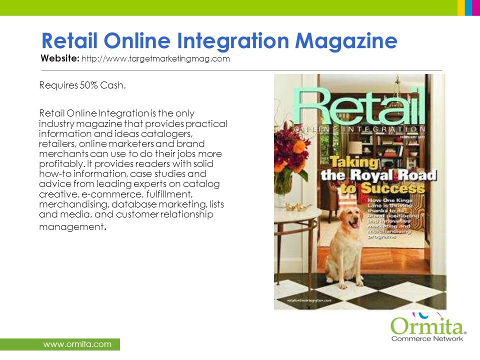 www.ormita.com Retail Online Integration Magazine Website: http://www.targetmarketingmag.com Requires 50% Cash. Retail Online Integration is the only