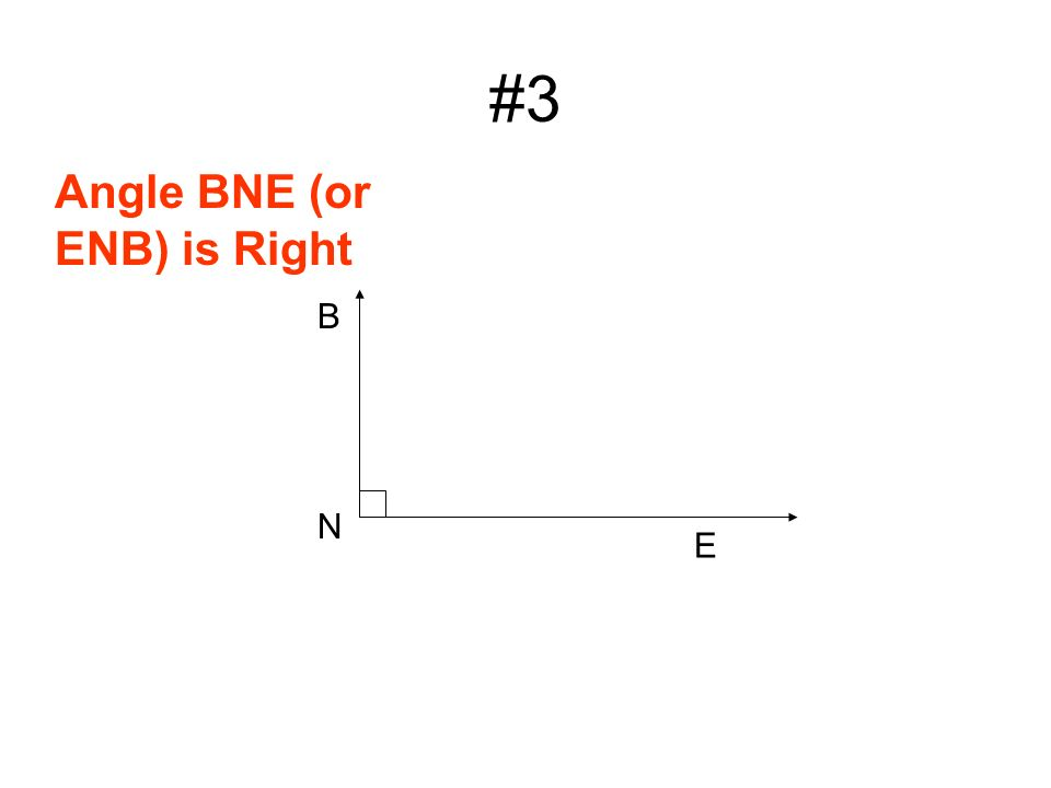 #3 B E N Angle BNE (or ENB) is Right