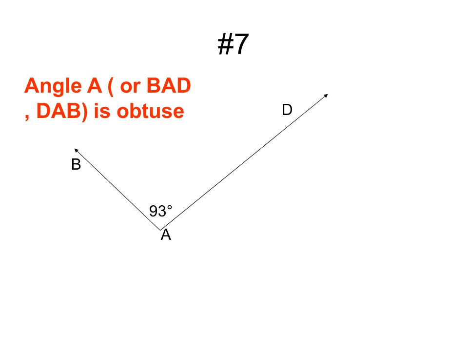 #7 D A Angle A ( or BAD, DAB) is obtuse B 93°