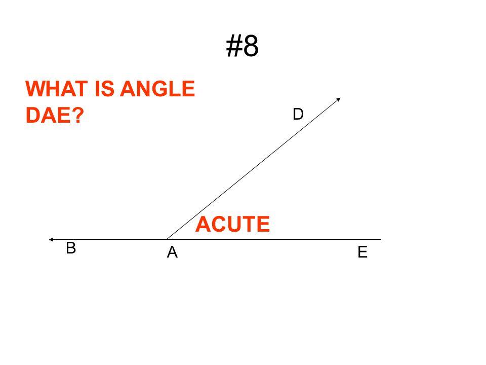 #8 D A WHAT IS ANGLE DAE? B ACUTE E